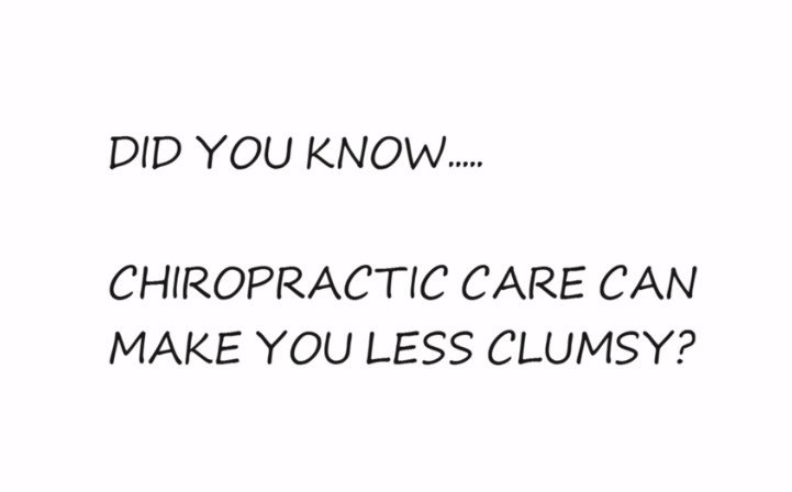 CHIROPRACTIC CARE MAY MAKE YOU LESS CLUMSY